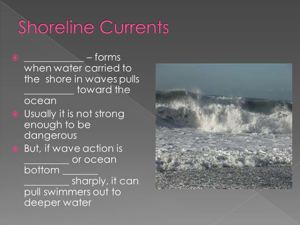 Shoreline Currents ____________ – forms when water carried to the shore in waves pulls __________ toward the ocean.