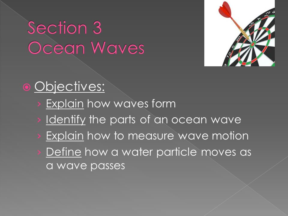 Section 3 Ocean Waves Objectives: Explain how waves form