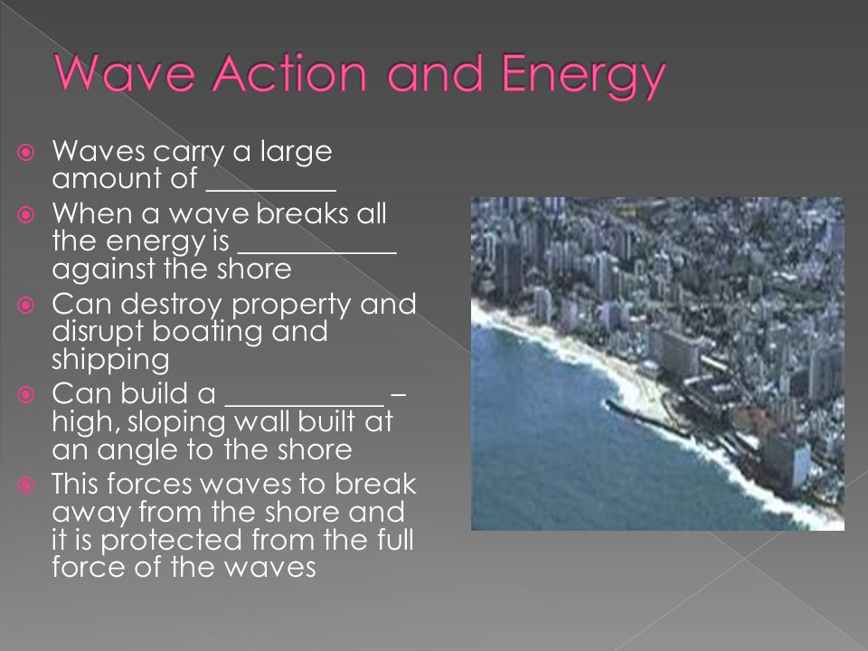 Wave Action and Energy Waves carry a large amount of _________