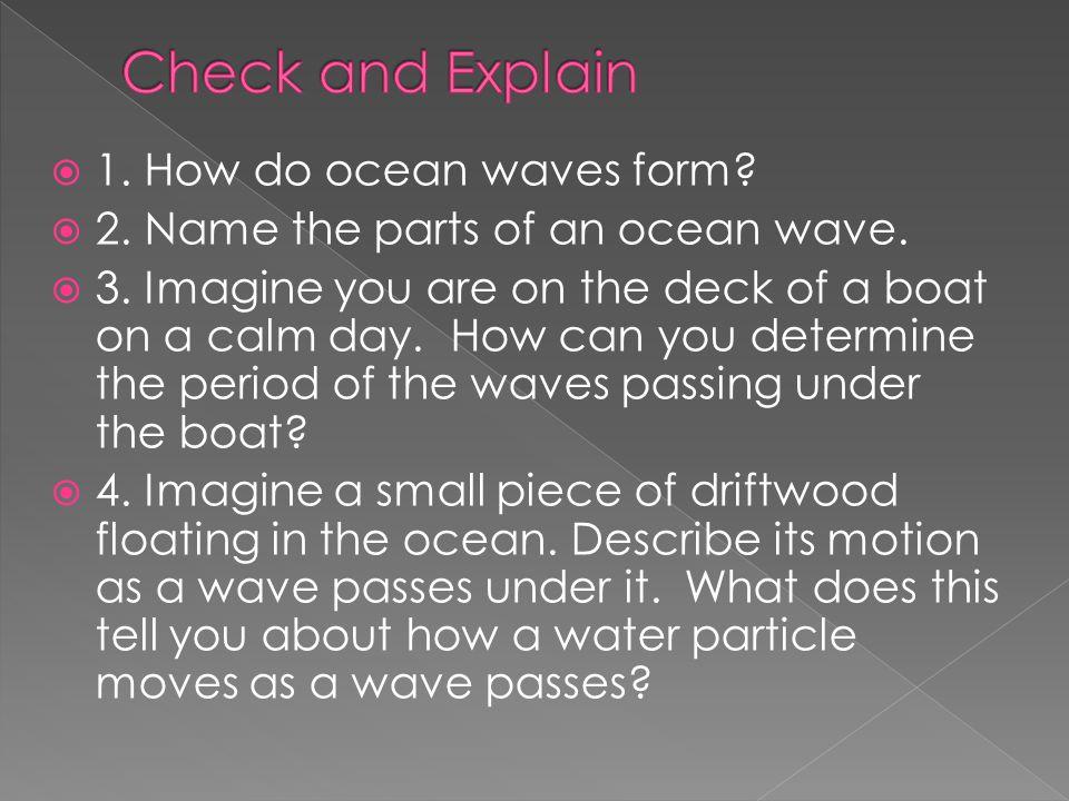 Check and Explain 1. How do ocean waves form