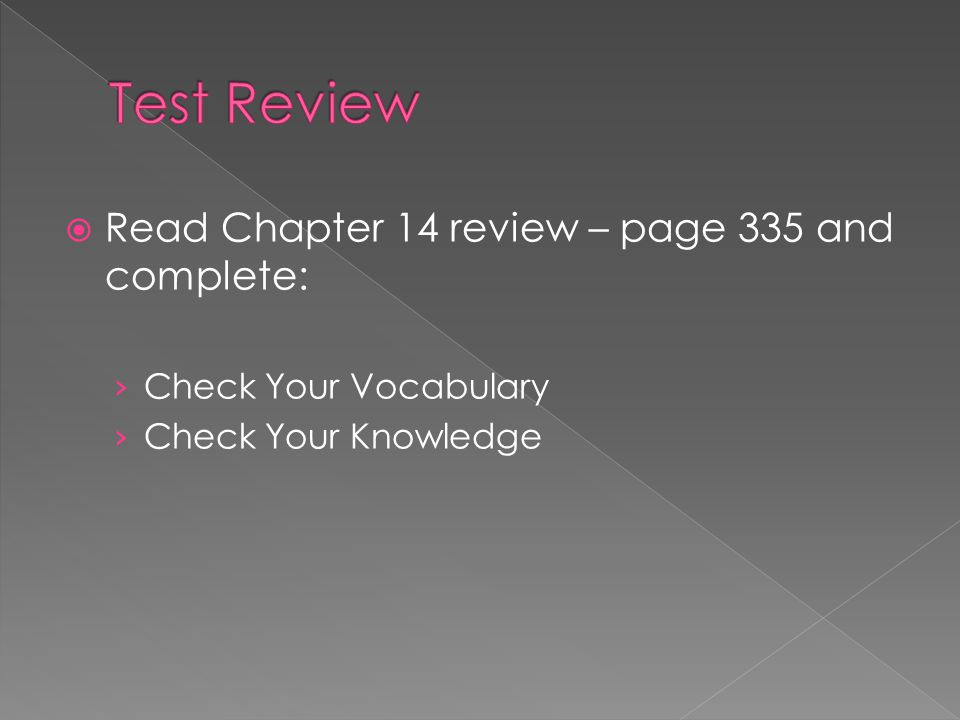 Test Review Read Chapter 14 review – page 335 and complete: