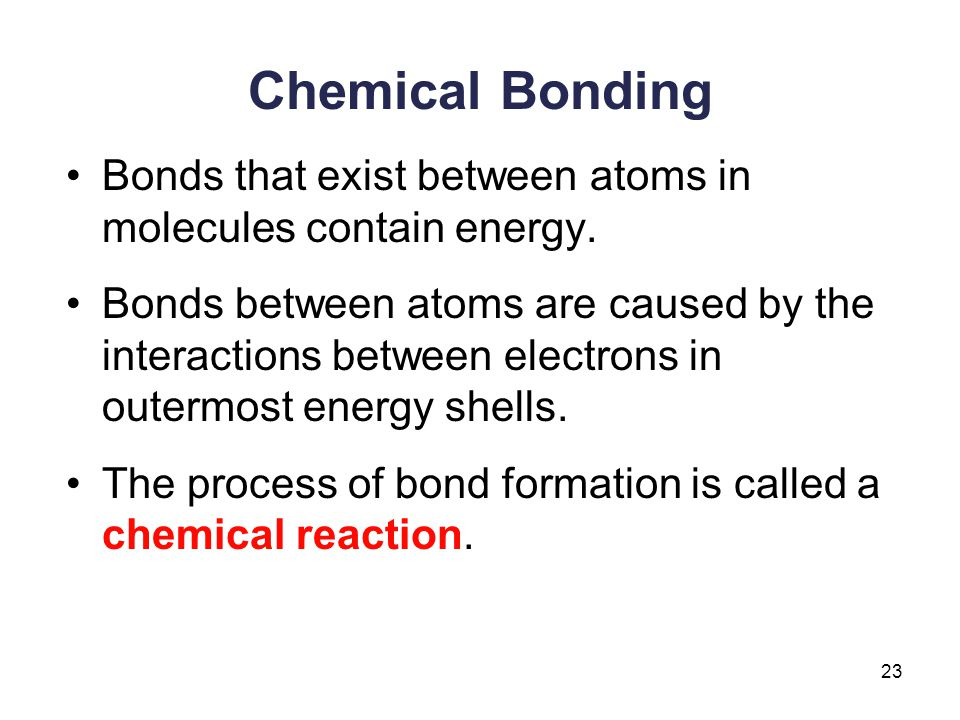 Chemical Bonding Bonds that exist between atoms in molecules contain energy.