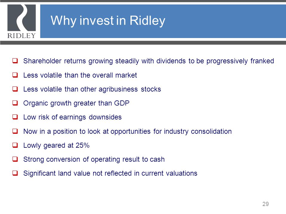Why invest in Ridley Shareholder returns growing steadily with dividends to be progressively franked.