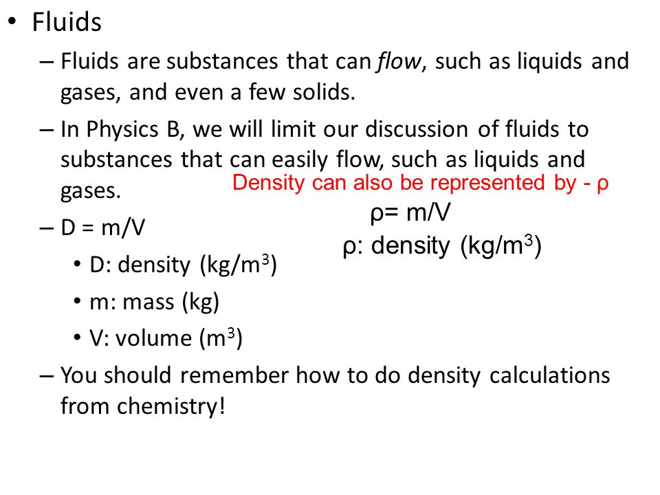 Fluids Fluids are substances that can flow, such as liquids and gases, and even a few solids.