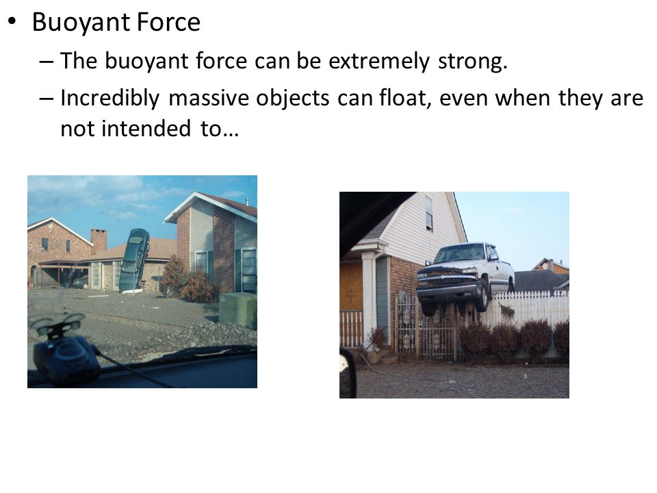 Buoyant Force The buoyant force can be extremely strong.