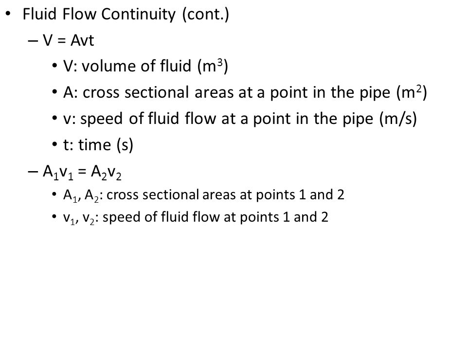 Fluid Flow Continuity (cont.) V = Avt V: volume of fluid (m3)