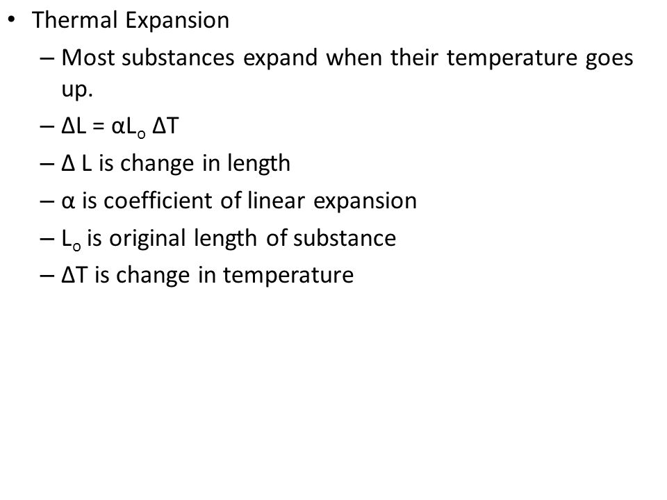 Thermal Expansion Most substances expand when their temperature goes up. ΔL = αLo ΔT. Δ L is change in length.
