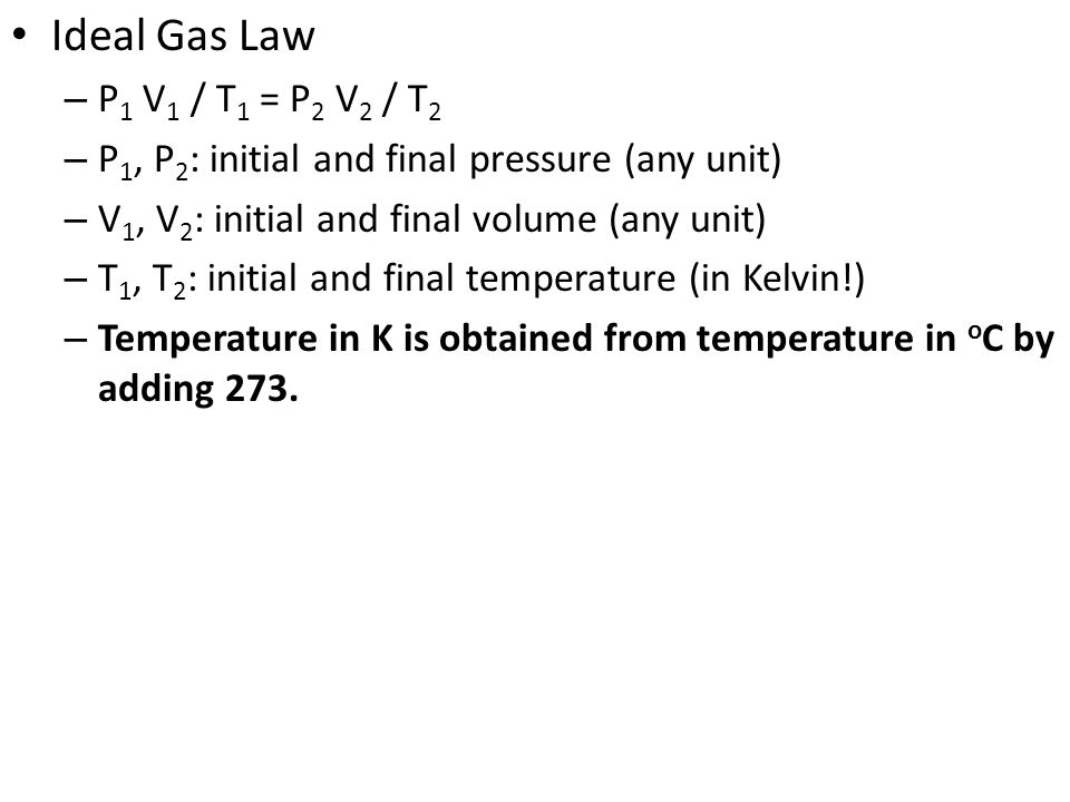 Ideal Gas Law P1 V1 / T1 = P2 V2 / T2