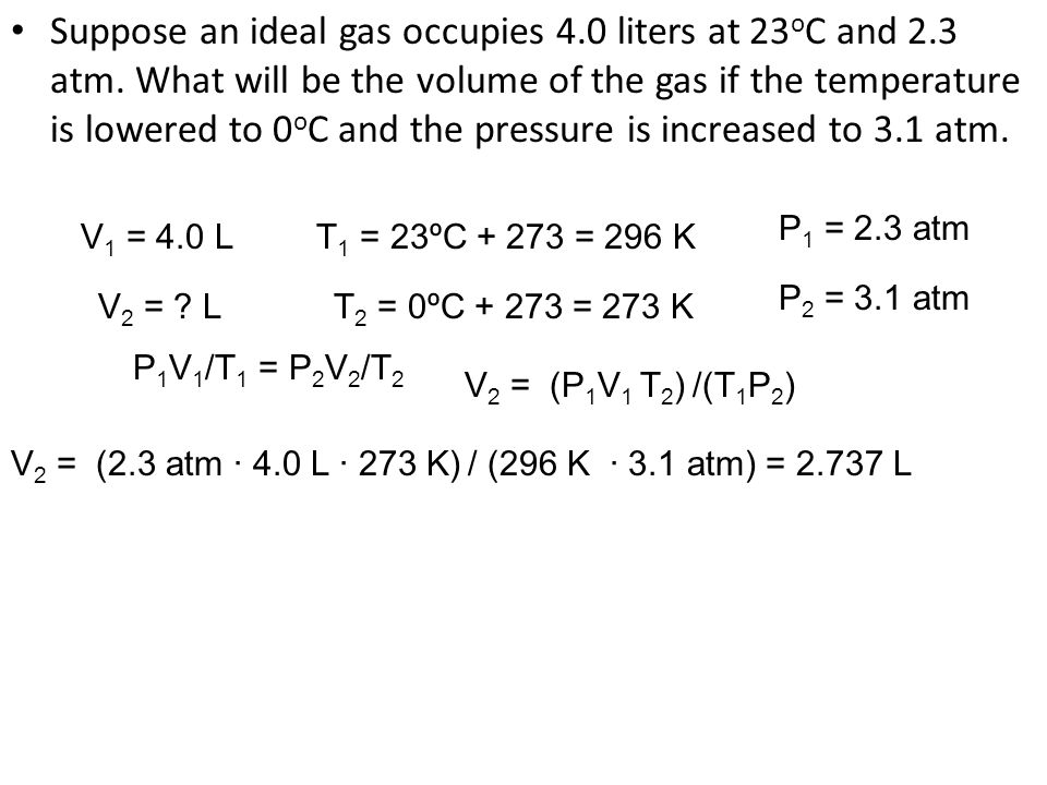 Suppose an ideal gas occupies 4. 0 liters at 23oC and 2. 3 atm