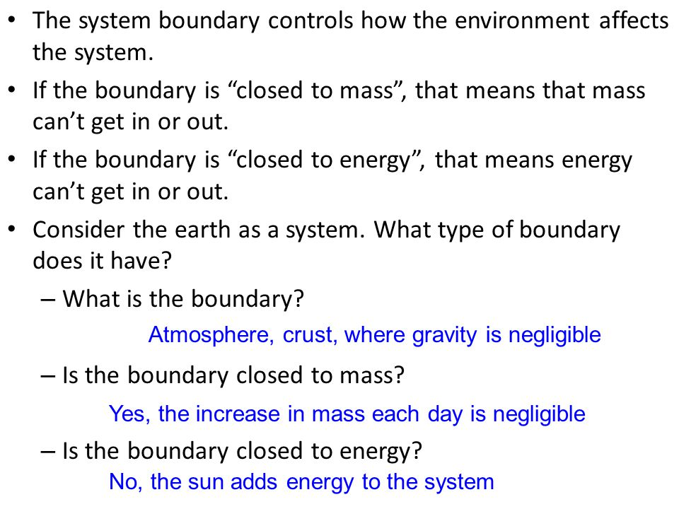 The system boundary controls how the environment affects the system.