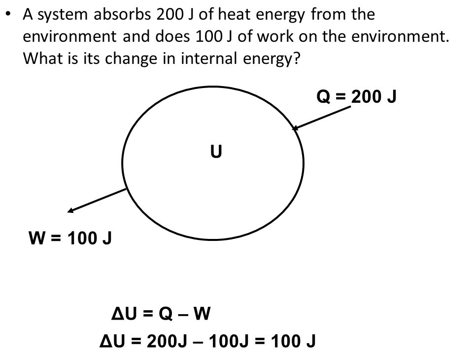 A system absorbs 200 J of heat energy from the environment and does 100 J of work on the environment. What is its change in internal energy