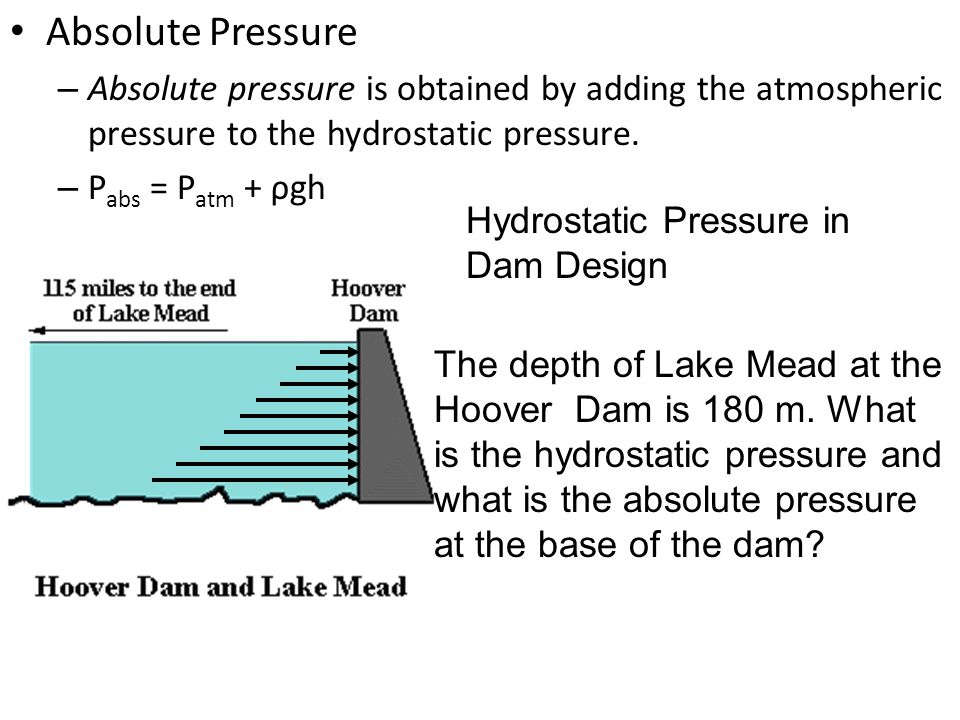 Absolute Pressure Absolute pressure is obtained by adding the atmospheric pressure to the hydrostatic pressure.