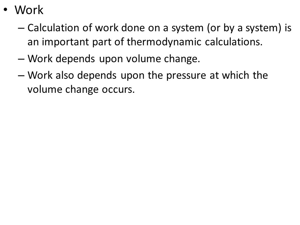 Work Calculation of work done on a system (or by a system) is an important part of thermodynamic calculations.