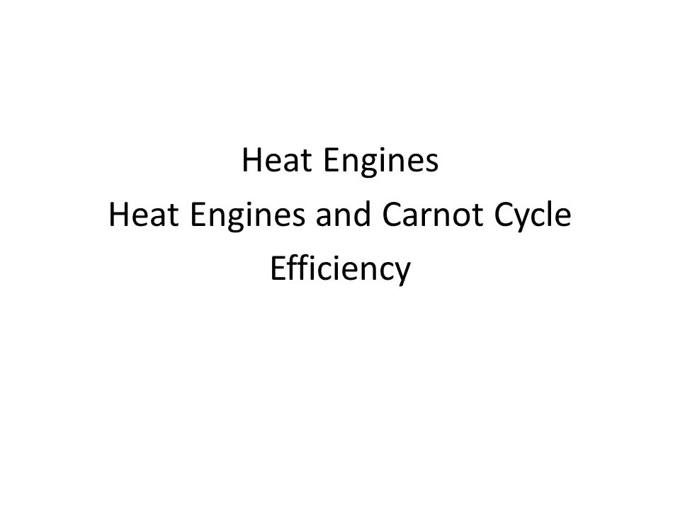 Heat Engines Heat Engines and Carnot Cycle Efficiency