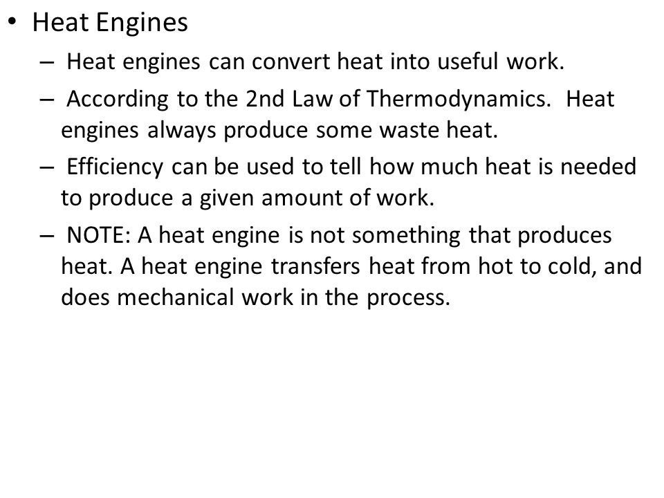 Heat Engines Heat engines can convert heat into useful work.