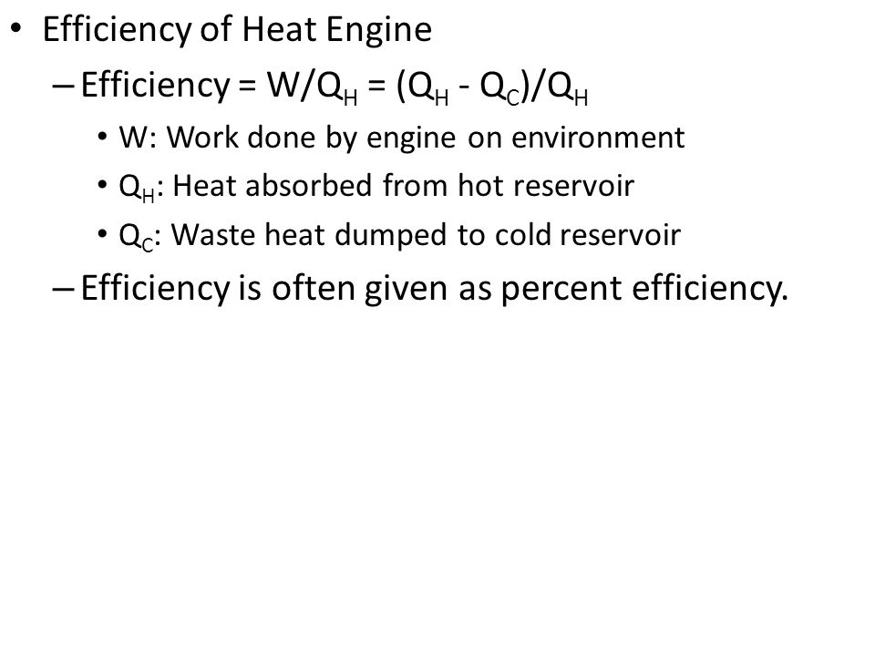 Efficiency of Heat Engine Efficiency = W/QH = (QH - QC)/QH