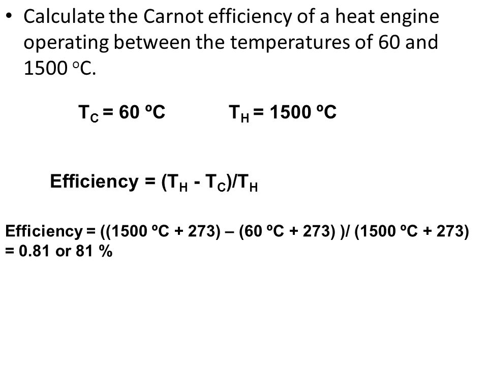 Calculate the Carnot efficiency of a heat engine operating between the temperatures of 60 and 1500 oC.