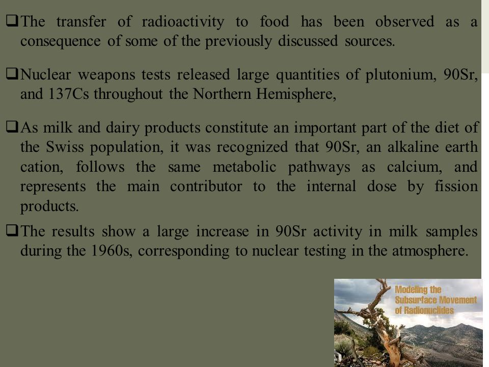 The transfer of radioactivity to food has been observed as a consequence of some of the previously discussed sources.