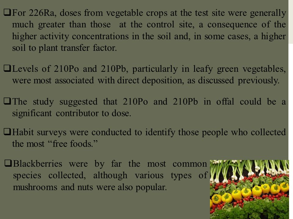 For 226Ra, doses from vegetable crops at the test site were generally much greater than those at the control site, a consequence of the higher activity concentrations in the soil and, in some cases, a higher soil to plant transfer factor.
