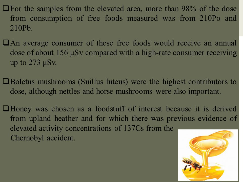 For the samples from the elevated area, more than 98% of the dose from consumption of free foods measured was from 210Po and 210Pb.