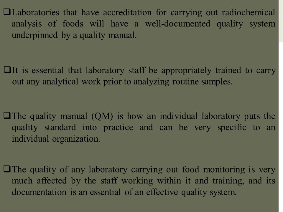 Laboratories that have accreditation for carrying out radiochemical analysis of foods will have a well-documented quality system underpinned by a quality manual.