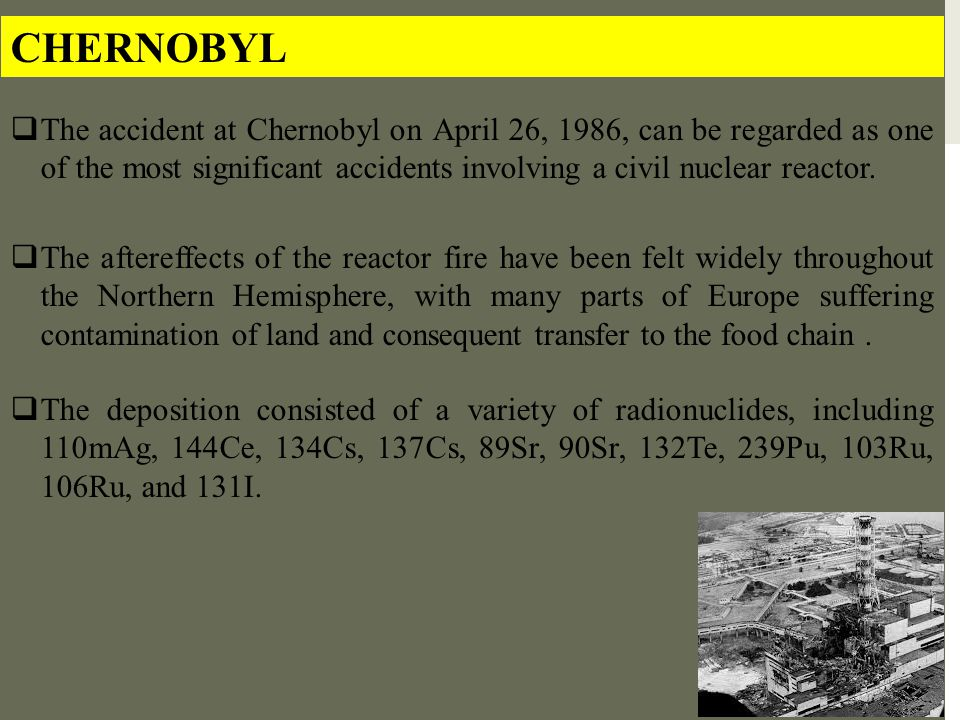 CHERNOBYL The accident at Chernobyl on April 26, 1986, can be regarded as one of the most significant accidents involving a civil nuclear reactor.