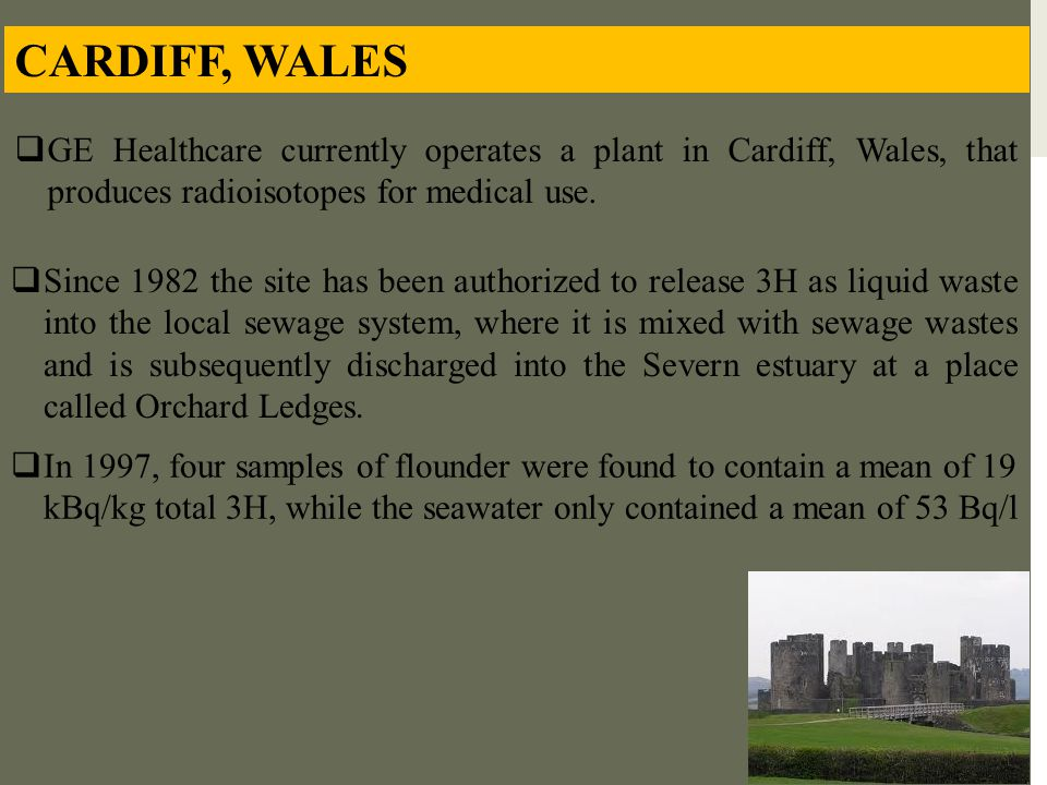 CARDIFF, WALES GE Healthcare currently operates a plant in Cardiff, Wales, that produces radioisotopes for medical use.