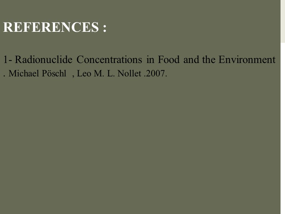 REFERENCES : 1- Radionuclide Concentrations in Food and the Environment .