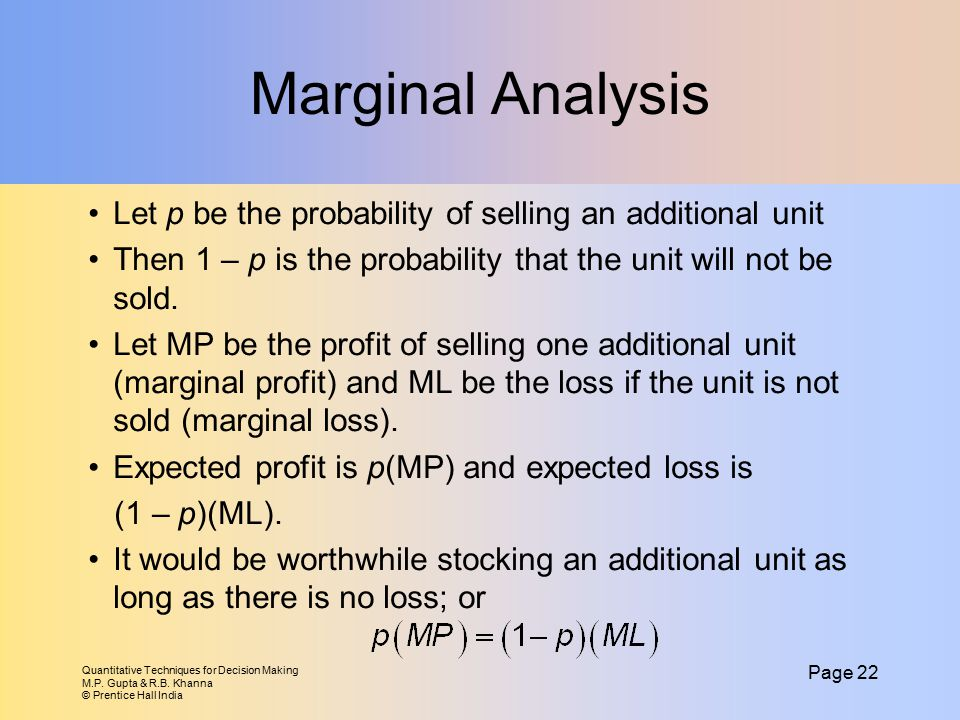 Marginal Analysis Let p be the probability of selling an additional unit. Then 1 – p is the probability that the unit will not be sold.