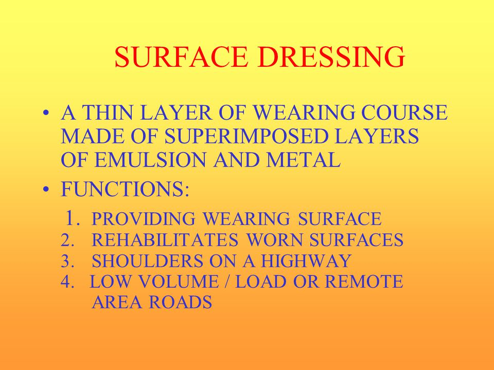 SURFACE DRESSING A THIN LAYER OF WEARING COURSE MADE OF SUPERIMPOSED LAYERS OF EMULSION AND METAL. FUNCTIONS: