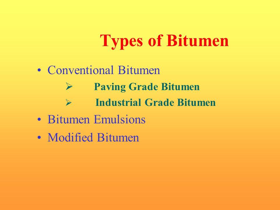Types of Bitumen Conventional Bitumen Bitumen Emulsions