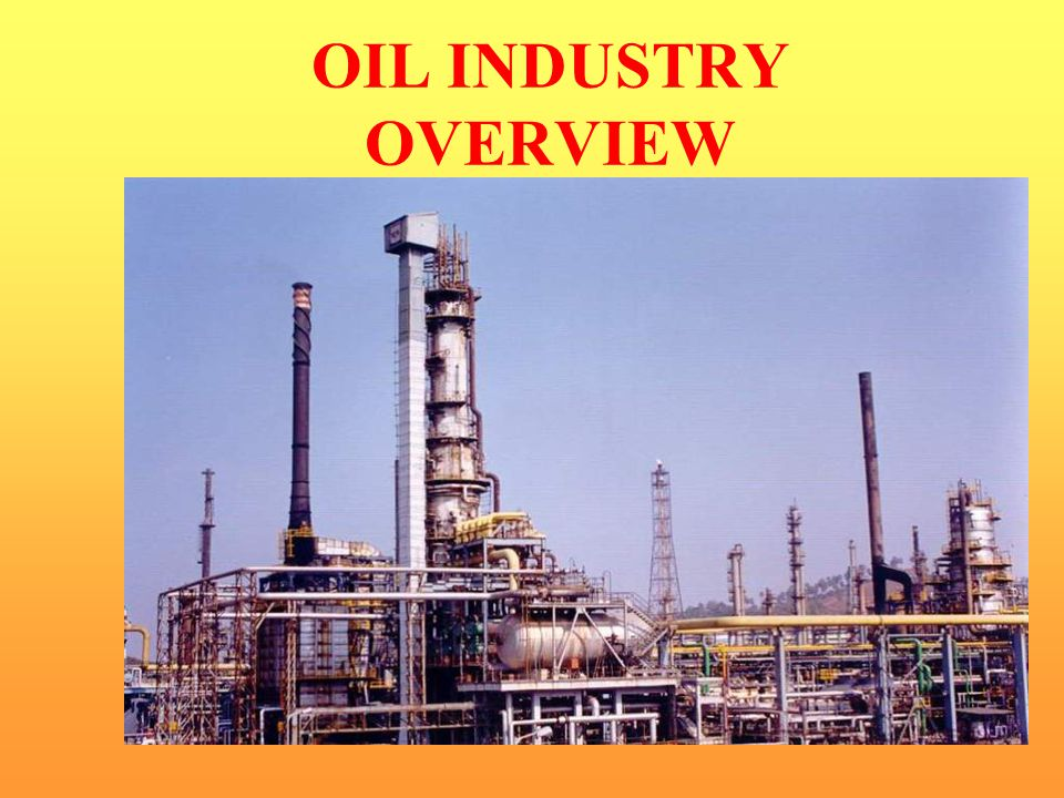 OIL INDUSTRY OVERVIEW 1st year of deregulation