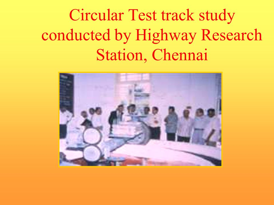Circular Test track study conducted by Highway Research Station, Chennai