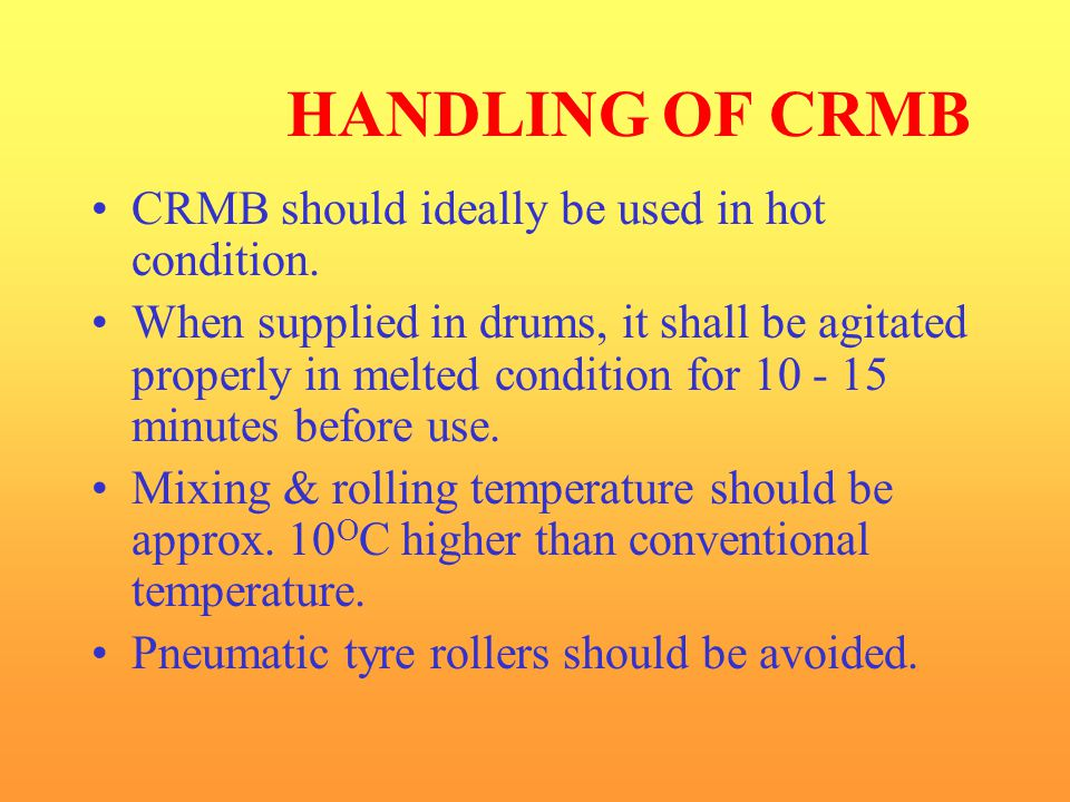 HANDLING OF CRMB CRMB should ideally be used in hot condition.