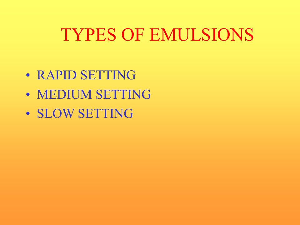 TYPES OF EMULSIONS RAPID SETTING MEDIUM SETTING SLOW SETTING