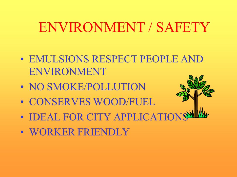 ENVIRONMENT / SAFETY EMULSIONS RESPECT PEOPLE AND ENVIRONMENT