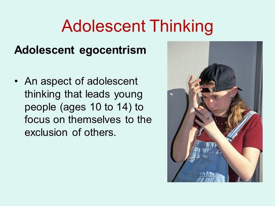 Adolescent Thinking Adolescent egocentrism