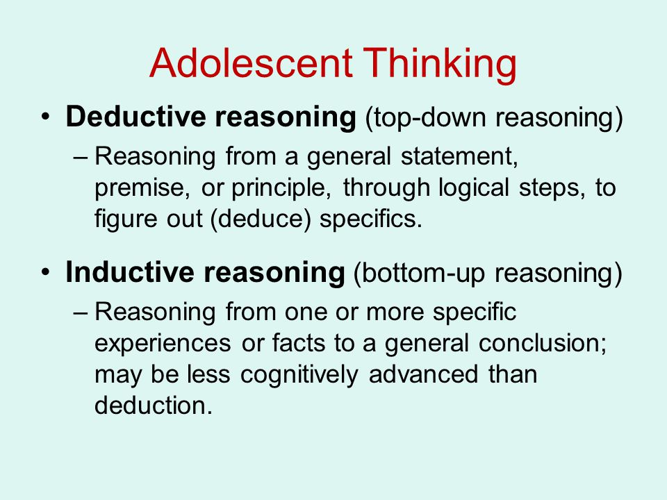Adolescent Thinking Deductive reasoning (top-down reasoning)
