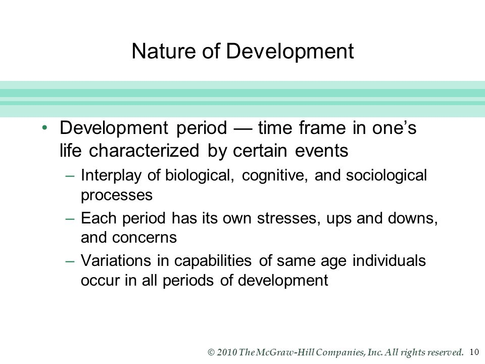 Nature of Development Development period — time frame in one's life characterized by certain events.