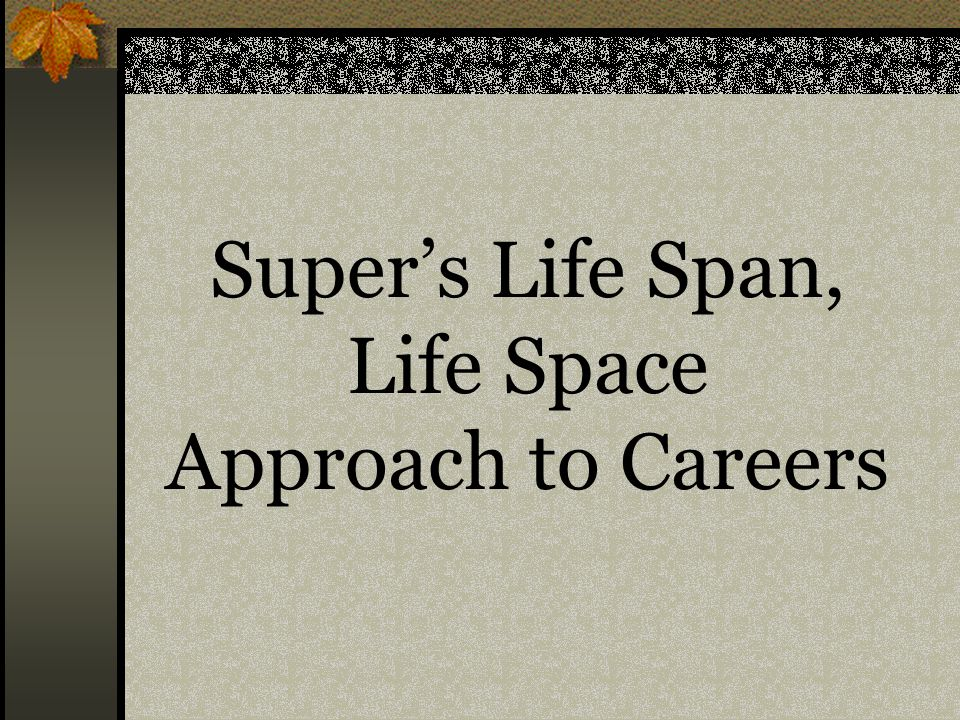 Super's Life Span, Life Space Approach to Careers