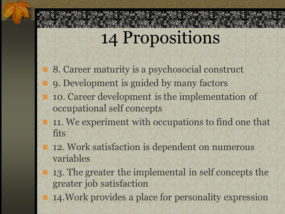 14 Propositions 8. Career maturity is a psychosocial construct