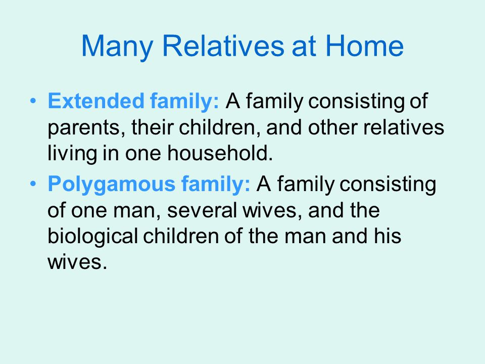 Many Relatives at Home Extended family: A family consisting of parents, their children, and other relatives living in one household.