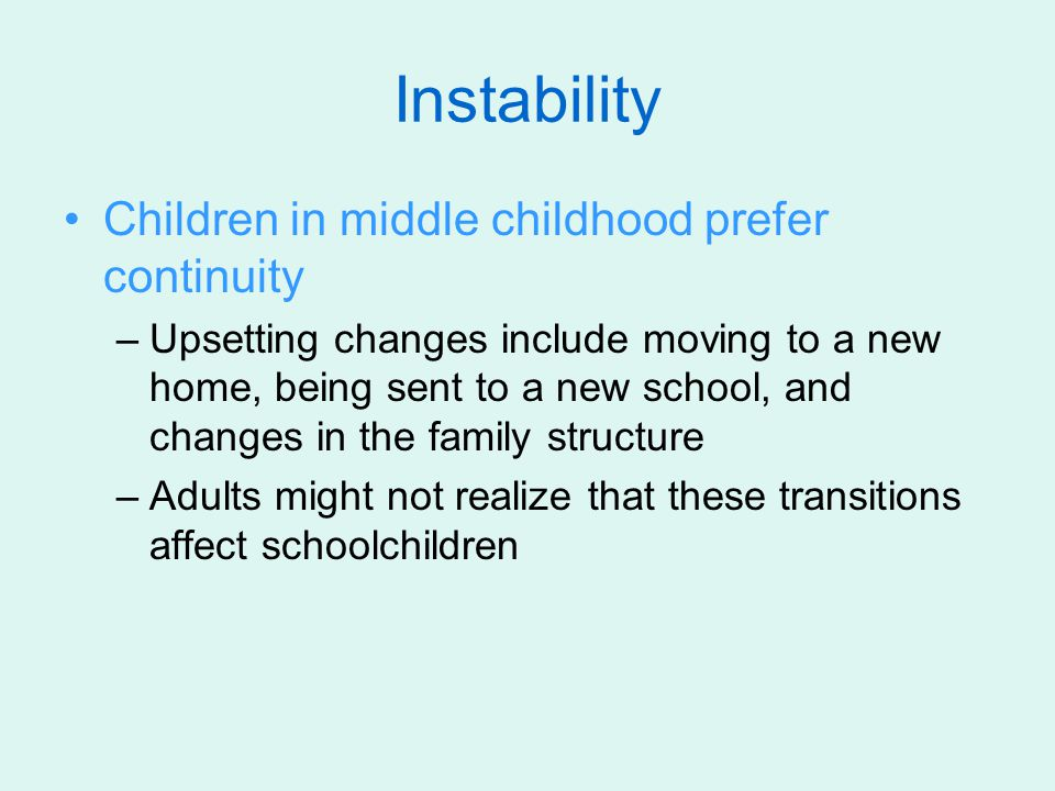 Instability Children in middle childhood prefer continuity