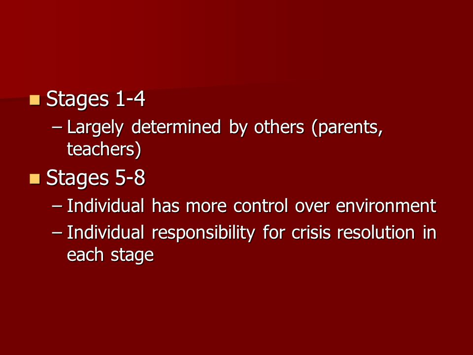 Stages 1-4 Stages 5-8 Largely determined by others (parents, teachers)
