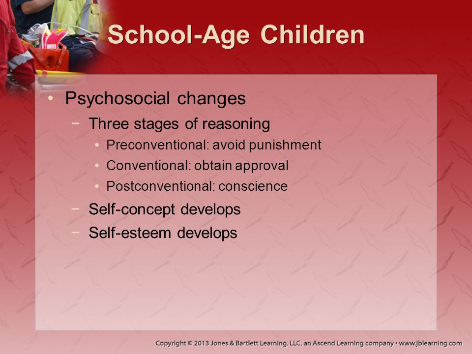 School-Age Children Psychosocial changes Three stages of reasoning