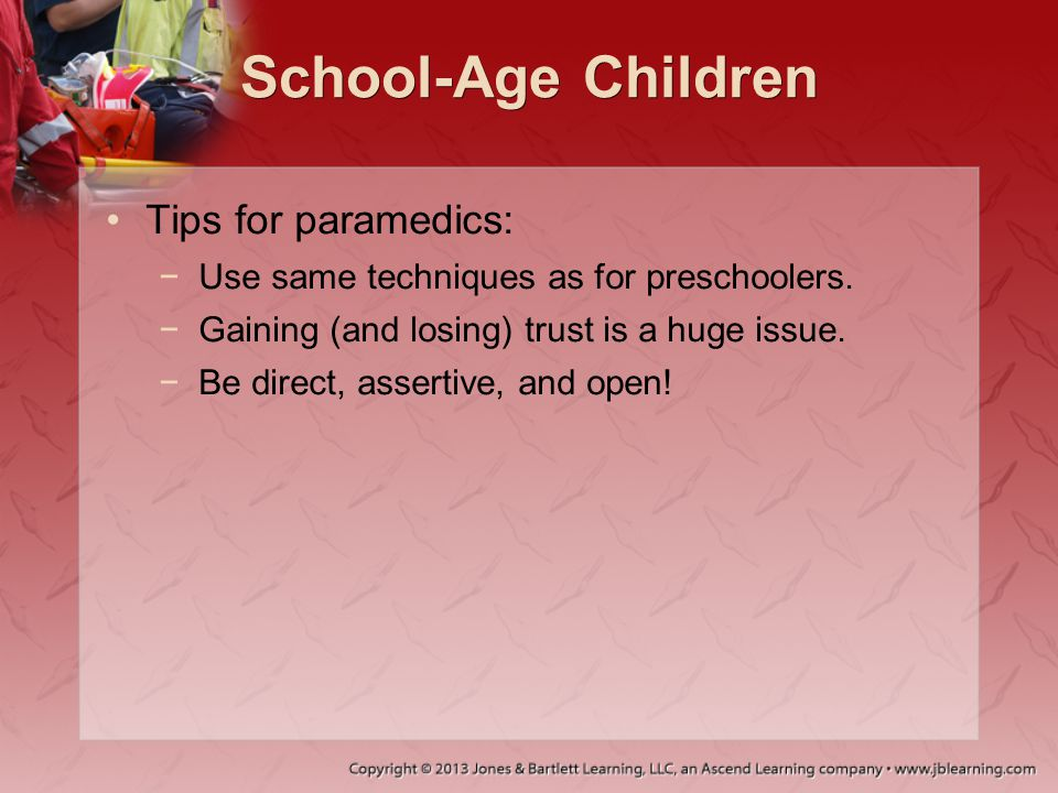 School-Age Children Tips for paramedics: