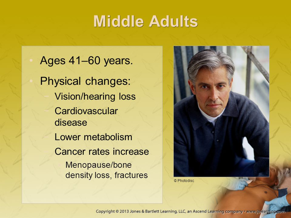 Middle Adults Ages 41–60 years. Physical changes: Vision/hearing loss