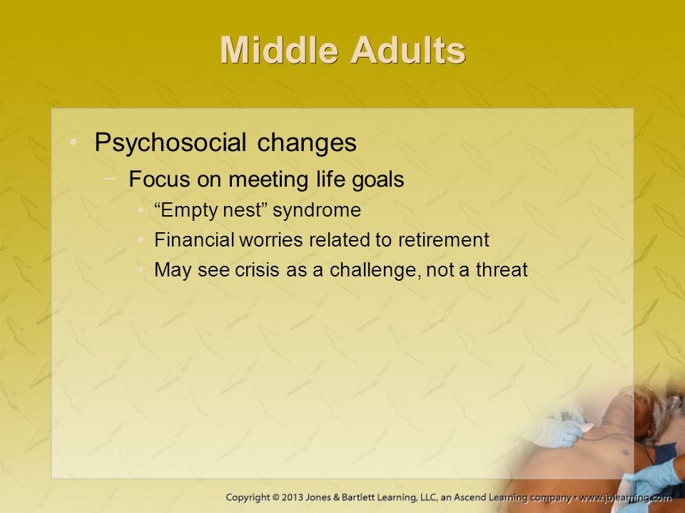 Middle Adults Psychosocial changes Focus on meeting life goals
