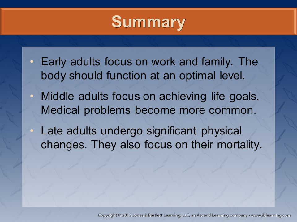 Summary Early adults focus on work and family. The body should function at an optimal level.