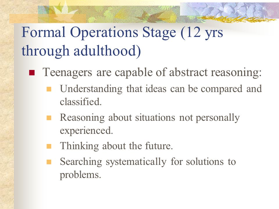 Formal Operations Stage (12 yrs through adulthood)